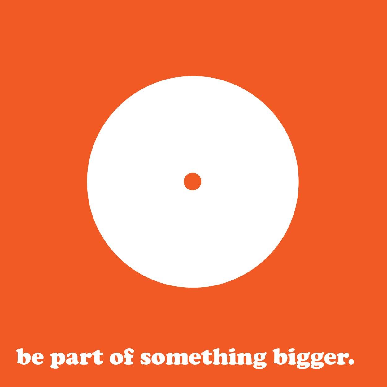 be part of something bigger